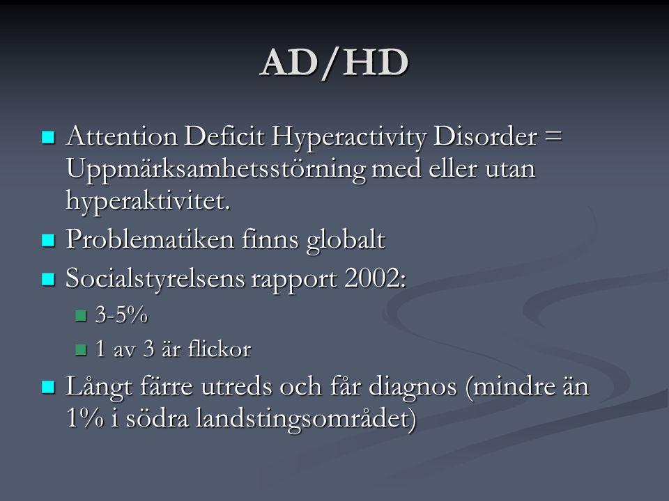 AD/HD  Attention Deficit Hyperactivity Disorder = Uppmärksamhetsstörning med eller utan hyperaktivitet.  Problematiken finns globalt  Socialstyrels