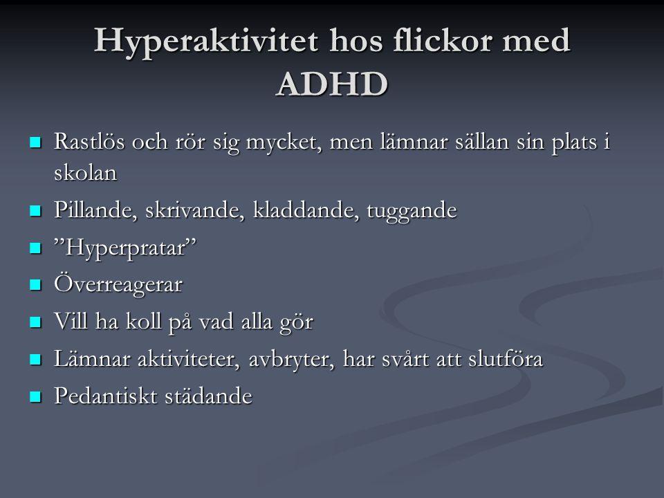 """Hyperaktivitet hos flickor med ADHD  Rastlös och rör sig mycket, men lämnar sällan sin plats i skolan  Pillande, skrivande, kladdande, tuggande  """"H"""