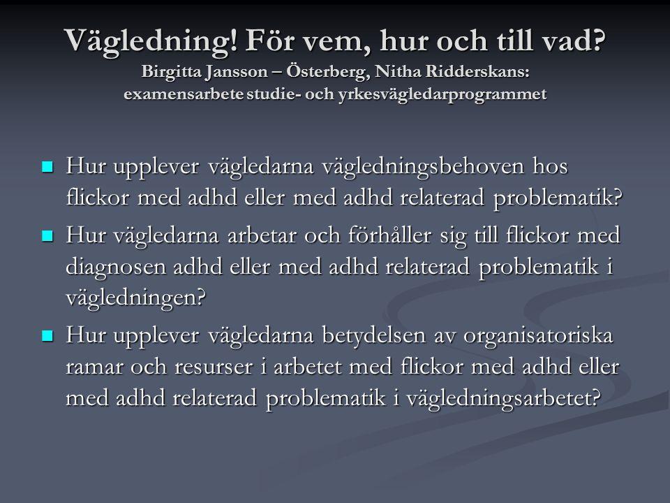 Vägledning! För vem, hur och till vad? Birgitta Jansson – Österberg, Nitha Ridderskans: examensarbete studie- och yrkesvägledarprogrammet  Hur upplev