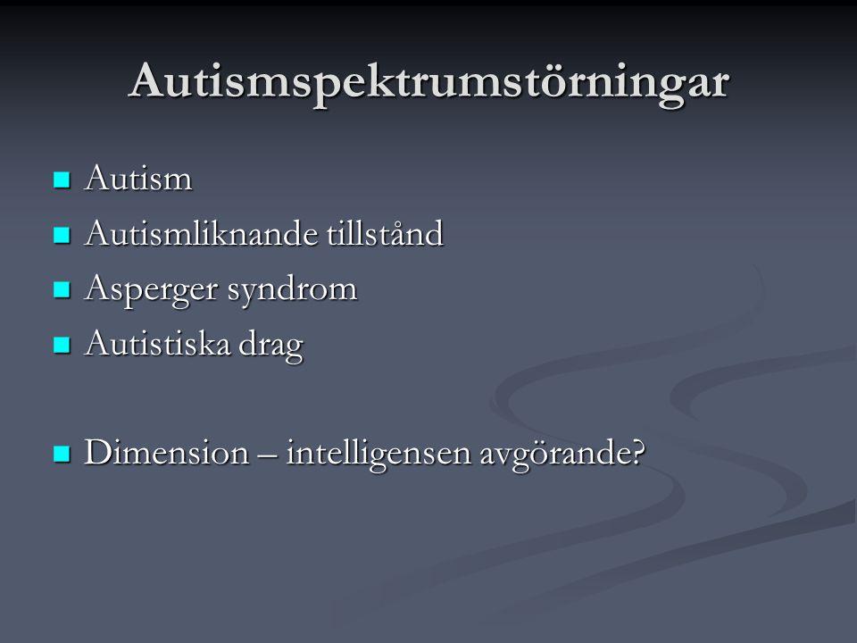 Autismspektrumstörningar  Autism  Autismliknande tillstånd  Asperger syndrom  Autistiska drag  Dimension – intelligensen avgörande?