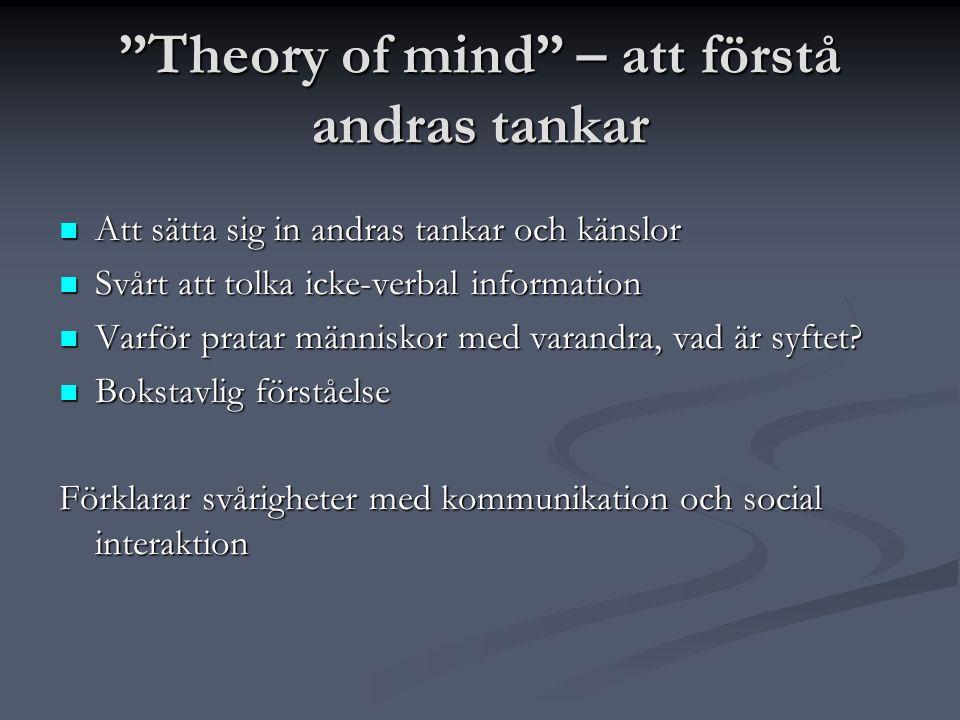"""""""Theory of mind"""" – att förstå andras tankar  Att sätta sig in andras tankar och känslor  Svårt att tolka icke-verbal information  Varför pratar män"""
