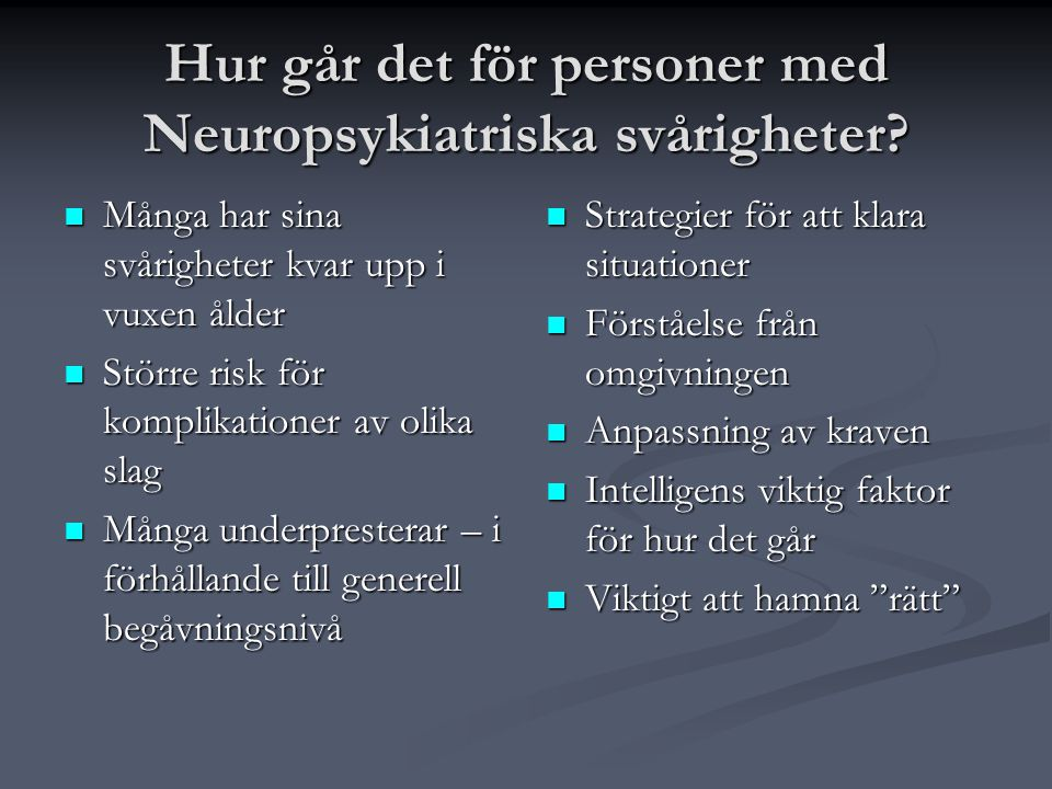 Hur går det för personer med Neuropsykiatriska svårigheter?  Många har sina svårigheter kvar upp i vuxen ålder  Större risk för komplikationer av ol