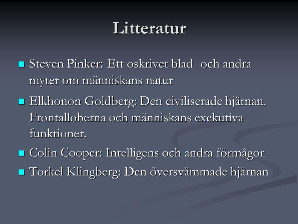 Litteratur  Steven Pinker : Ett oskrivet blad och andra myter om människans natur  Elkhonon Goldberg: Den civiliserade hjärnan. Frontalloberna och m