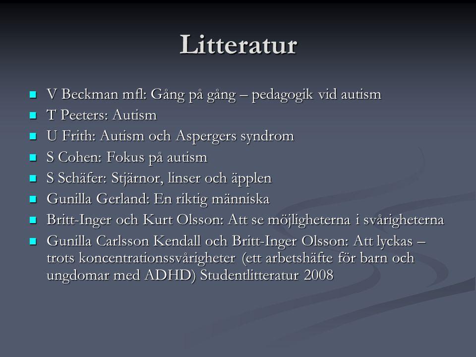Litteratur  V Beckman mfl: Gång på gång – pedagogik vid autism  T Peeters: Autism  U Frith: Autism och Aspergers syndrom  S Cohen: Fokus på autism