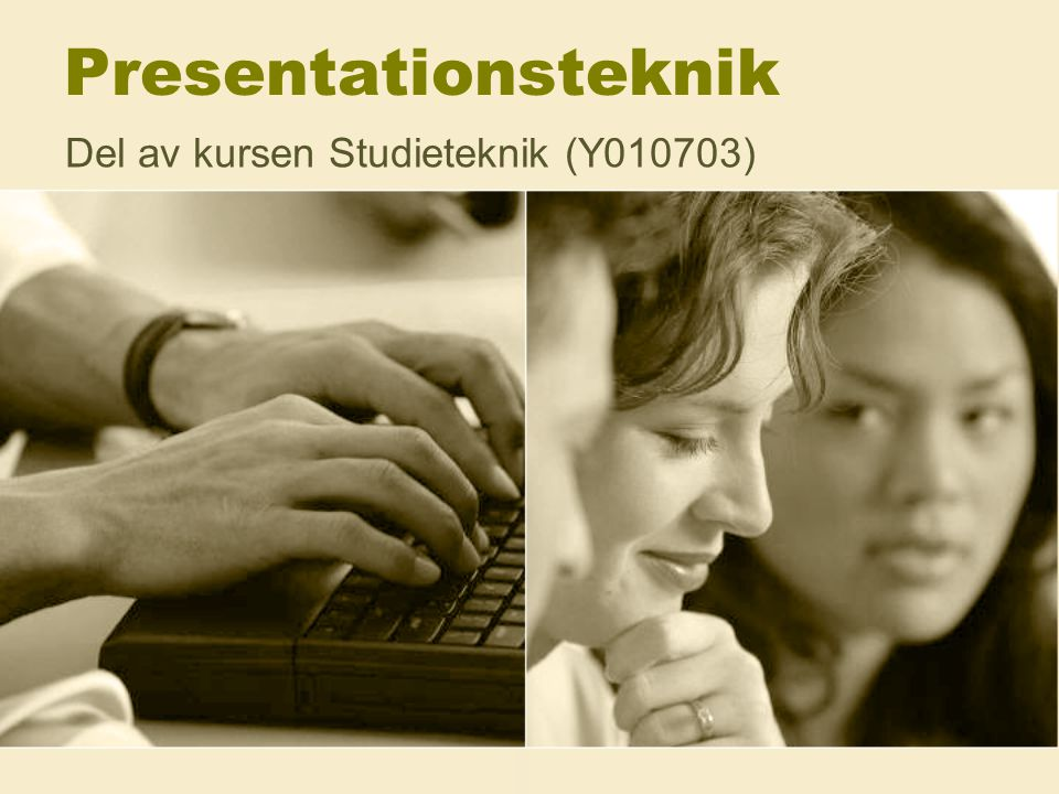 Presentationsteknik Del av kursen Studieteknik (Y010703)
