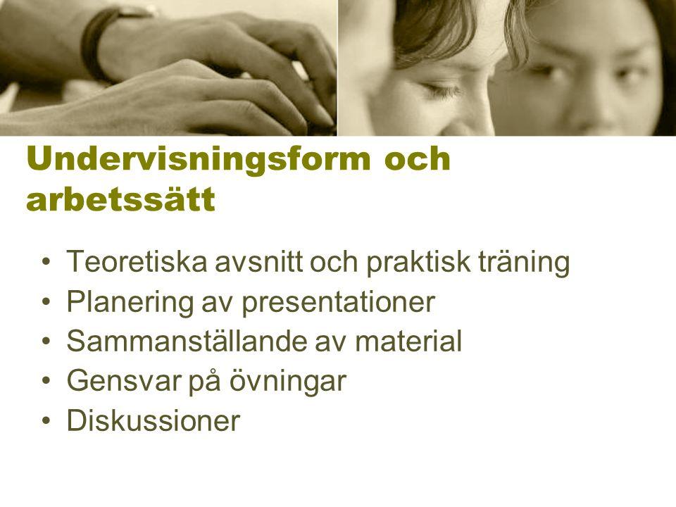 Undervisningsform och arbetssätt •Teoretiska avsnitt och praktisk träning •Planering av presentationer •Sammanställande av material •Gensvar på övningar •Diskussioner