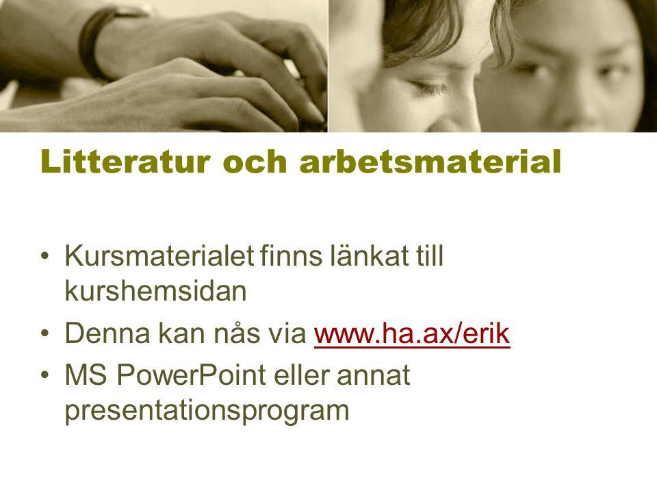 Litteratur och arbetsmaterial •Kursmaterialet finns länkat till kurshemsidan •Denna kan nås via www.ha.ax/erikwww.ha.ax/erik •MS PowerPoint eller annat presentationsprogram