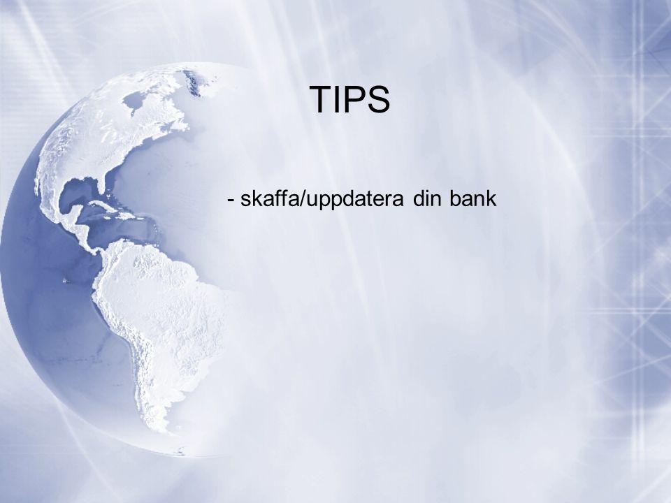 TIPS - skaffa/uppdatera din bank