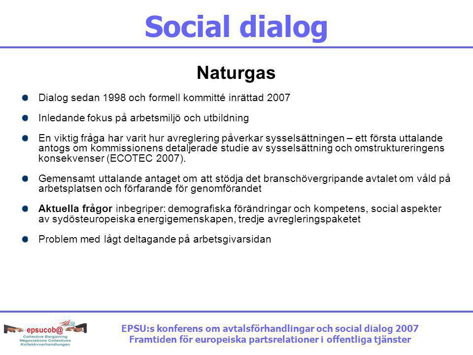 Social dialog Naturgas Dialog sedan 1998 och formell kommitté inrättad 2007 Inledande fokus på arbetsmiljö och utbildning En viktig fråga har varit hur avreglering påverkar sysselsättningen – ett första uttalande antogs om kommissionens detaljerade studie av sysselsättning och omstruktureringens konsekvenser (ECOTEC 2007).
