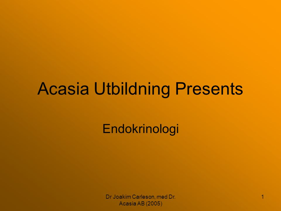 Dr Joakim Carleson, med Dr. Acasia AB (2005) 22 HPA-Axeln