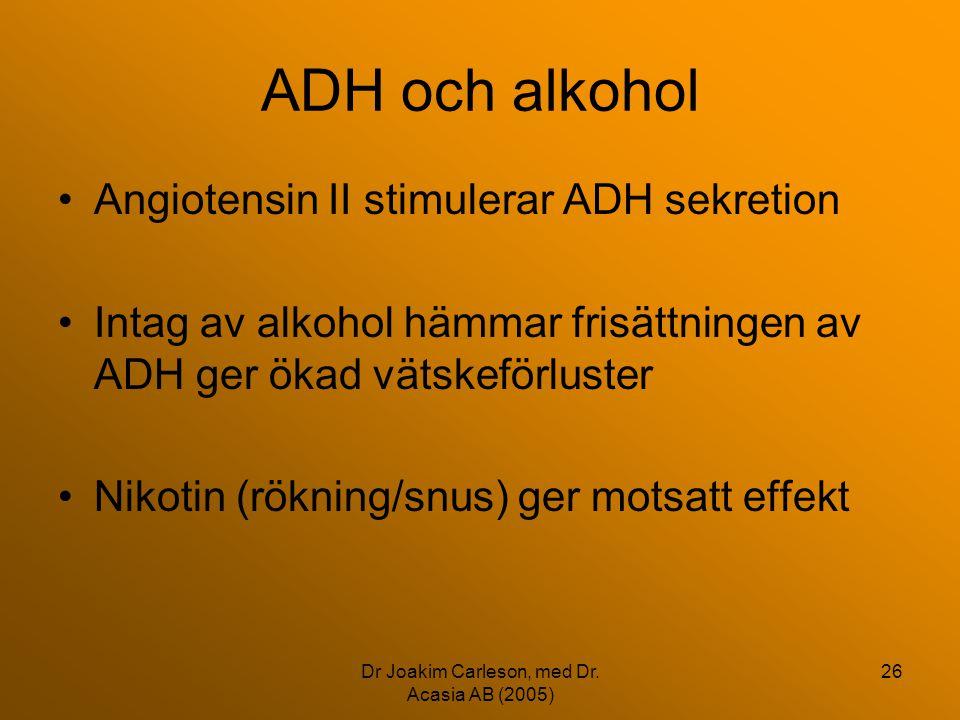 Dr Joakim Carleson, med Dr. Acasia AB (2005) 26 ADH och alkohol •Angiotensin II stimulerar ADH sekretion •Intag av alkohol hämmar frisättningen av ADH