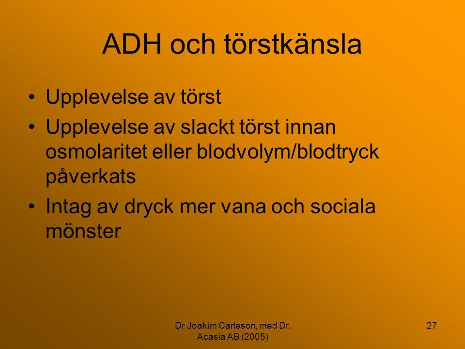 Dr Joakim Carleson, med Dr. Acasia AB (2005) 27 ADH och törstkänsla •Upplevelse av törst •Upplevelse av slackt törst innan osmolaritet eller blodvolym