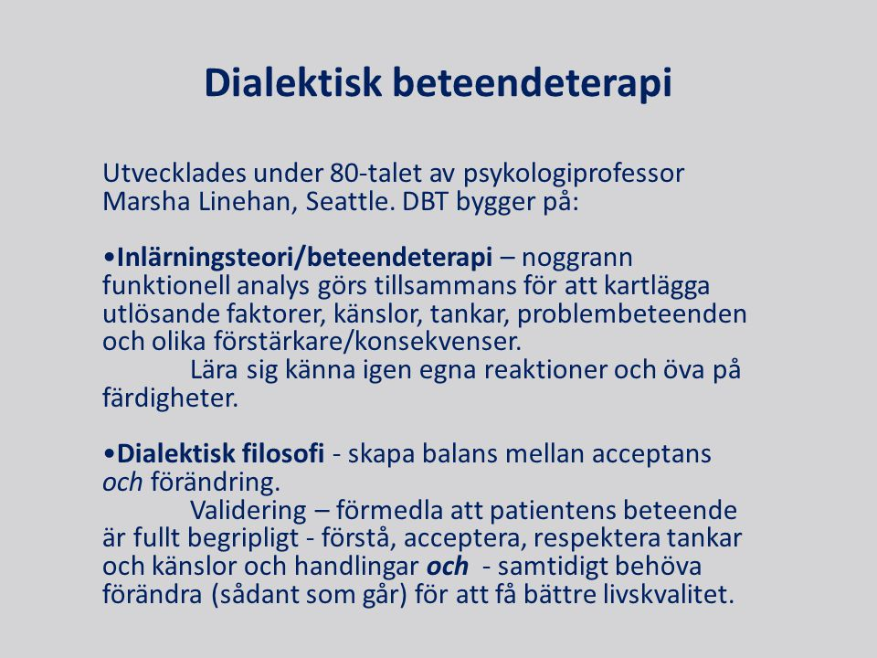 Dialektisk beteendeterapi Utvecklades under 80-talet av psykologiprofessor Marsha Linehan, Seattle.