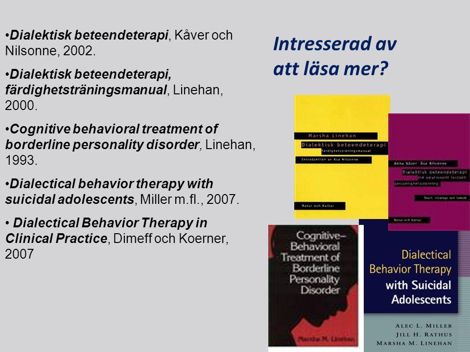 •Dialektisk beteendeterapi, Kåver och Nilsonne, 2002. •Dialektisk beteendeterapi, färdighetsträningsmanual, Linehan, 2000. •Cognitive behavioral treat