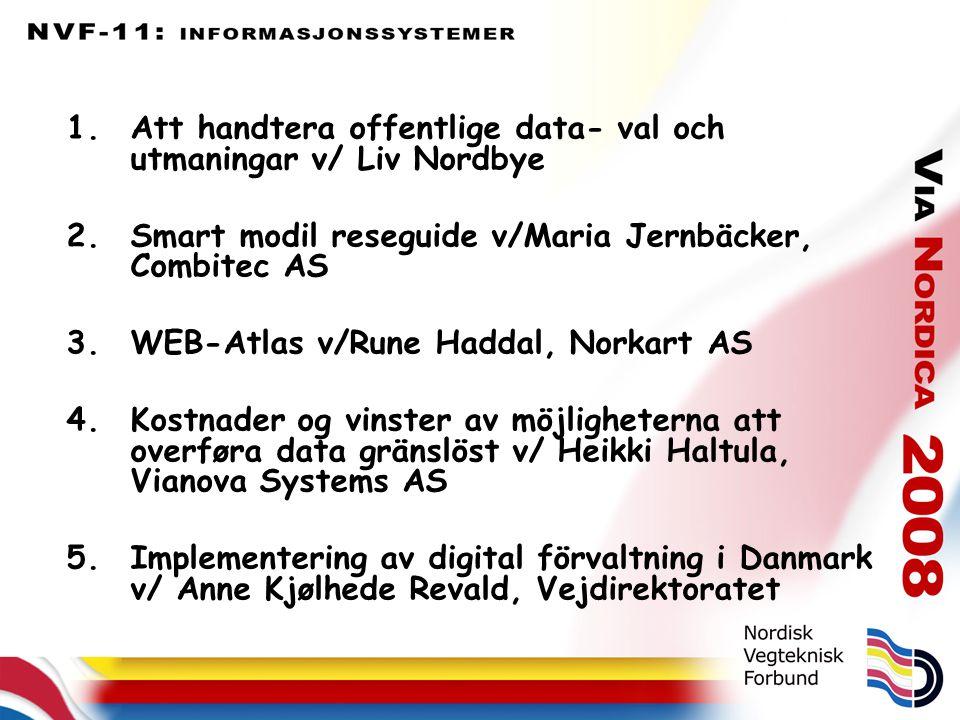 1.Att handtera offentlige data- val och utmaningar v/ Liv Nordbye 2.Smart modil reseguide v/Maria Jernbäcker, Combitec AS 3.WEB-Atlas v/Rune Haddal, N