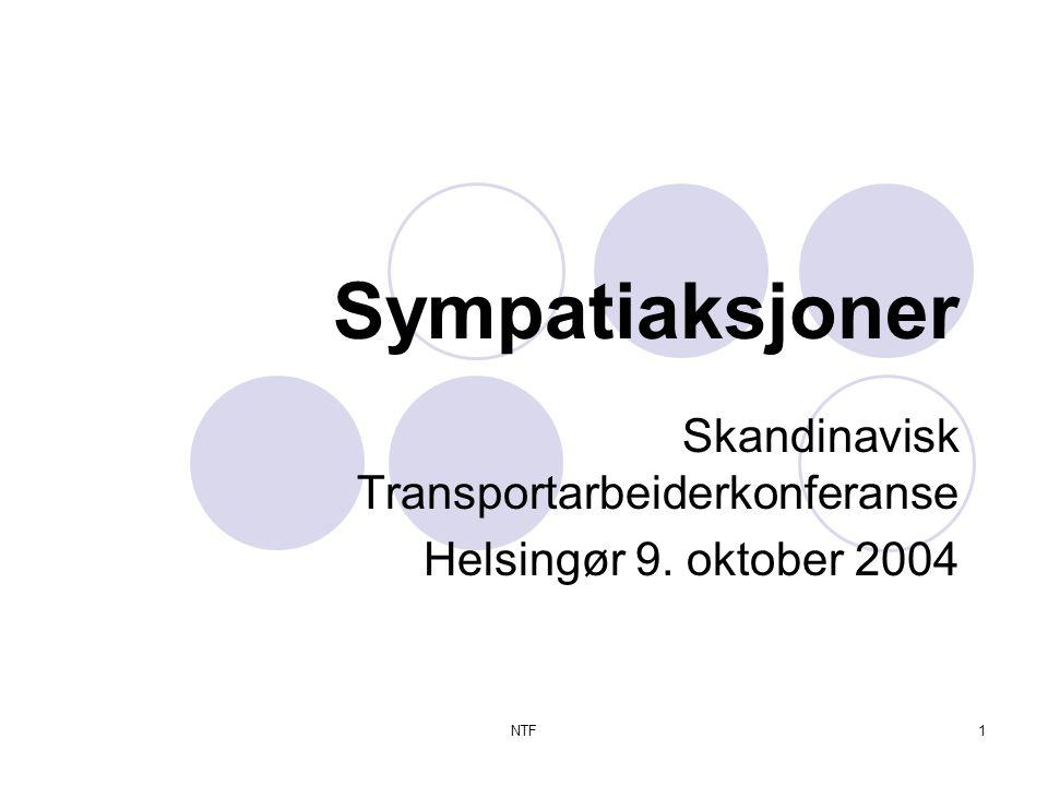NTF22 NORDISK TRANSPORTARBEIDERFØDERASJON  50 medlemsforbund  Nær 400 000 betalende medlemmer fra samtlige nordiske land  Alle transportslag - på land, på sjøen og i lufta.