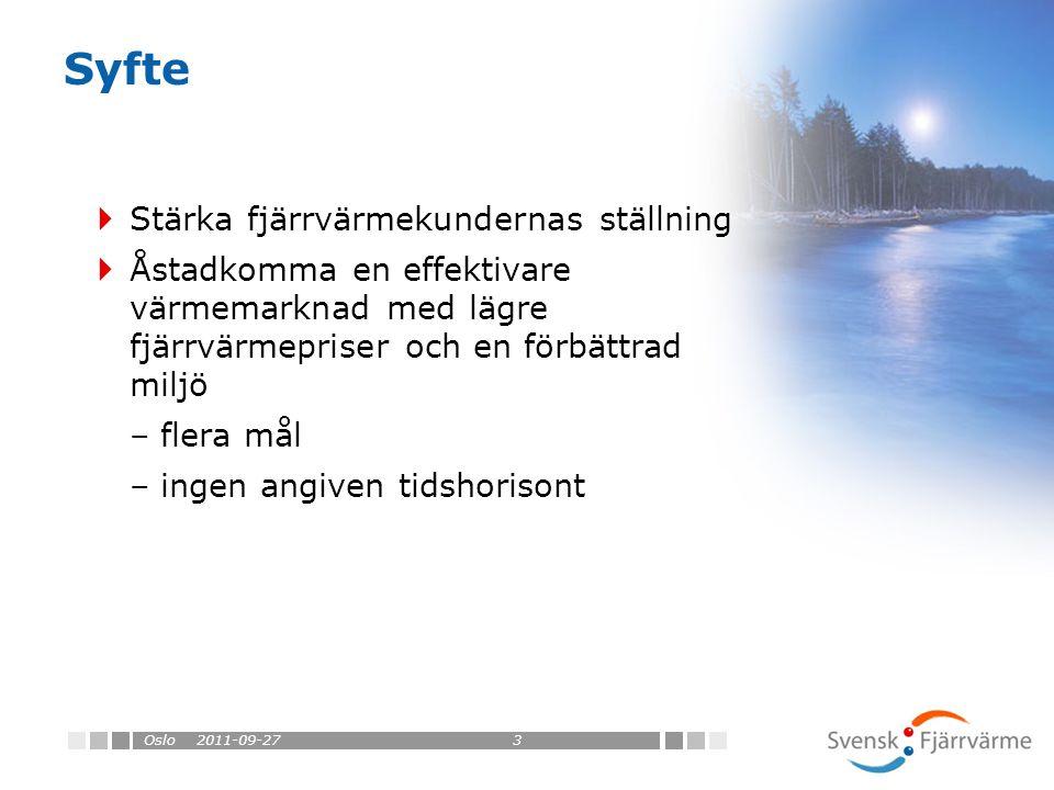 Syfte 2011-09-27Oslo3  Stärka fjärrvärmekundernas ställning  Åstadkomma en effektivare värmemarknad med lägre fjärrvärmepriser och en förbättrad miljö –flera mål –ingen angiven tidshorisont