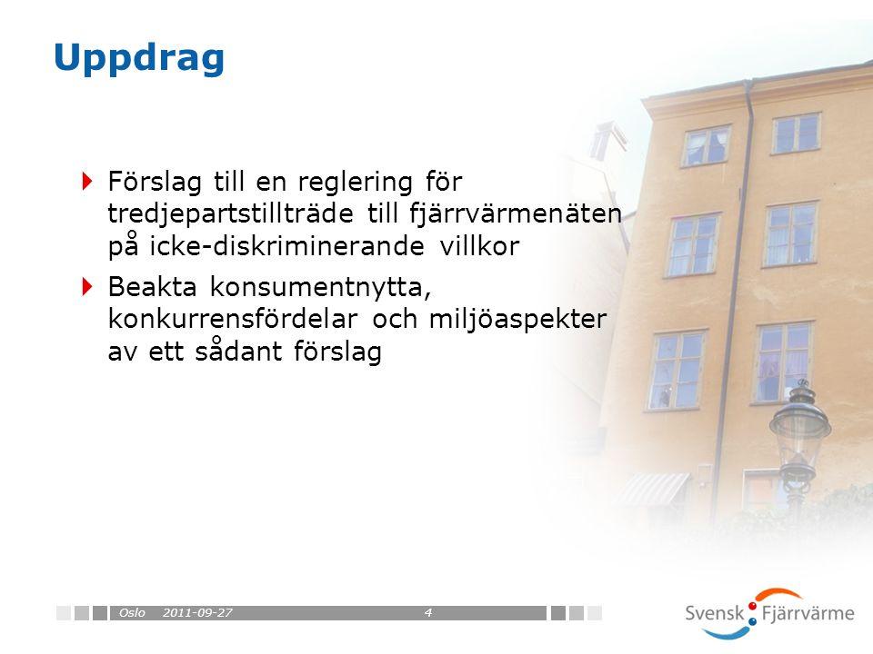 Uppdrag  Förslag till en reglering för tredjepartstillträde till fjärrvärmenäten på icke-diskriminerande villkor  Beakta konsumentnytta, konkurrensfördelar och miljöaspekter av ett sådant förslag 2011-09-27Oslo4
