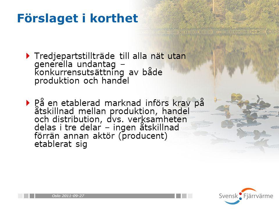 Oslo 2011-09-27  Tredjepartstillträde till alla nät utan generella undantag – konkurrensutsättning av både produktion och handel  På en etablerad marknad införs krav på åtskillnad mellan produktion, handel och distribution, dvs.