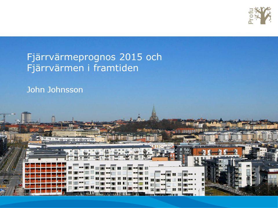 Fjärrvärmeprognos 2015 och Fjärrvärmen i framtiden John Johnsson