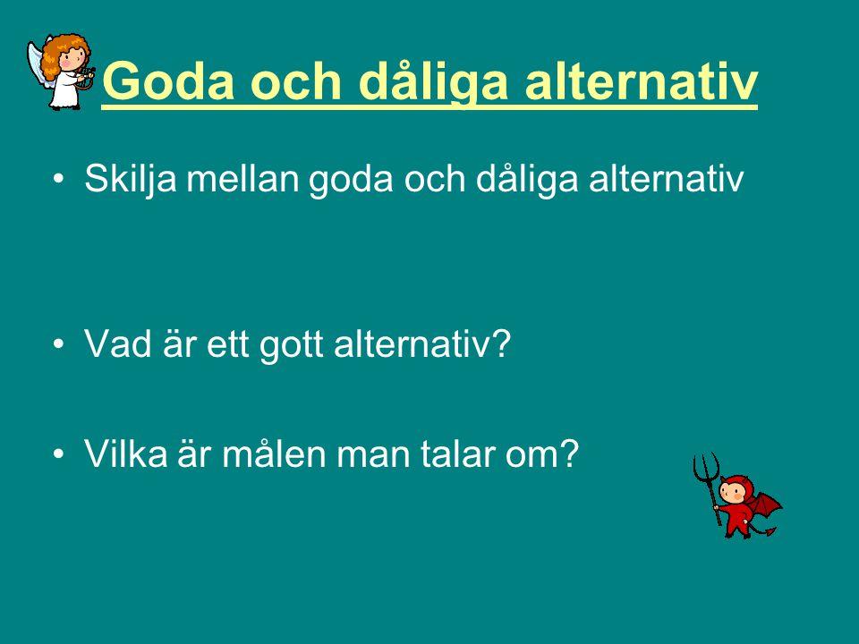 Goda och dåliga alternativ Skilja mellan goda och dåliga alternativ Vad är ett gott alternativ.