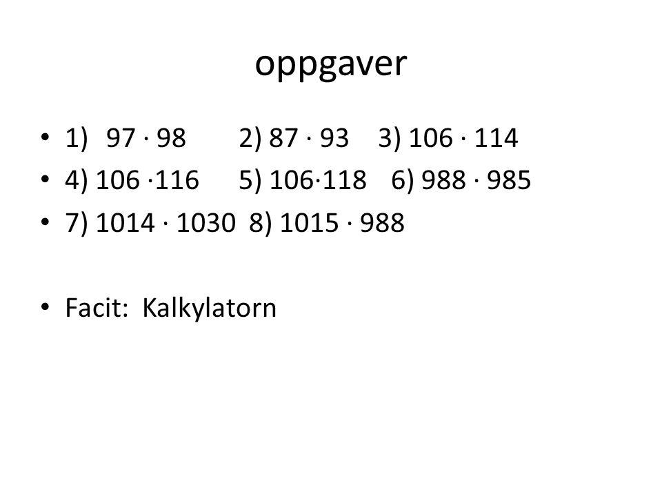 oppgaver 1)97 · 982) 87 · 93 3) 106 · 114 4) 106 ·1165) 106·118 6) 988 · 985 7) 1014 · 1030 8) 1015 · 988 Facit: Kalkylatorn