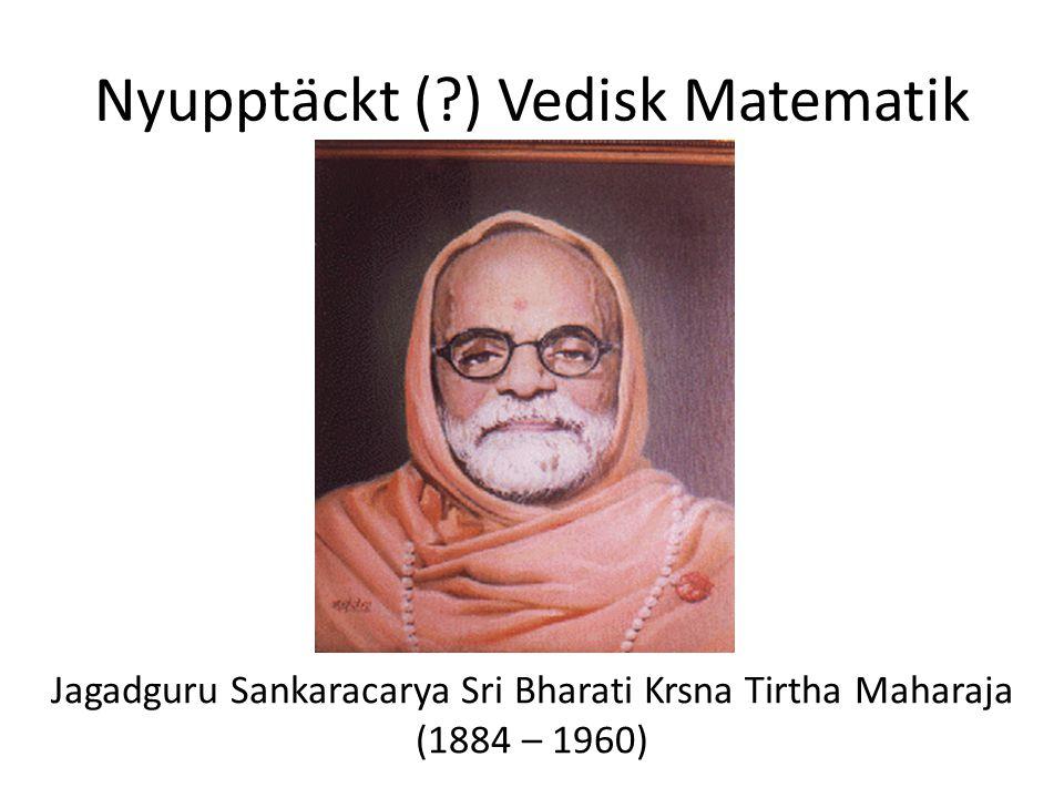 Nyupptäckt (?) Vedisk Matematik Jagadguru Sankaracarya Sri Bharati Krsna Tirtha Maharaja (1884 – 1960)