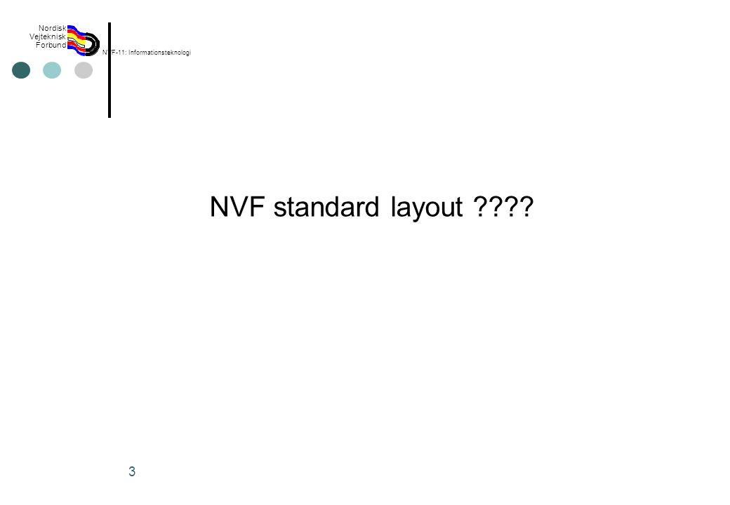 Rev 2003 Nordisk Vejteknisk Forbund NVF-11: Informationsteknologi 3 NVF standard layout