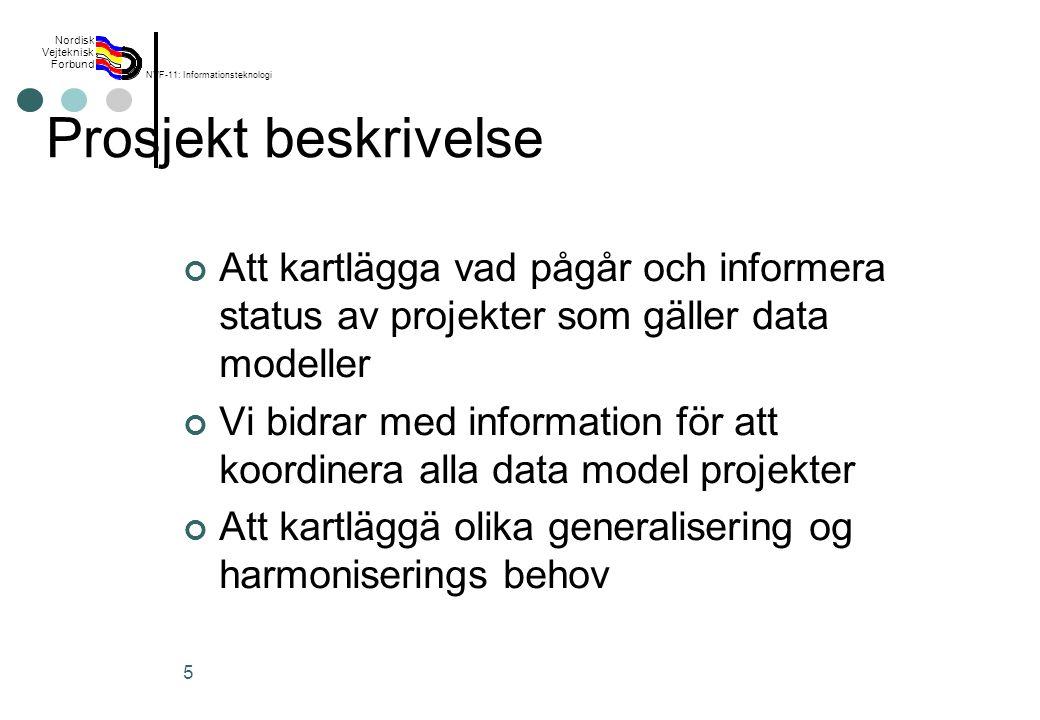 Rev 2003 Nordisk Vejteknisk Forbund NVF-11: Informationsteknologi 5 Prosjekt beskrivelse Att kartlägga vad pågår och informera status av projekter som gäller data modeller Vi bidrar med information för att koordinera alla data model projekter Att kartläggä olika generalisering og harmoniserings behov