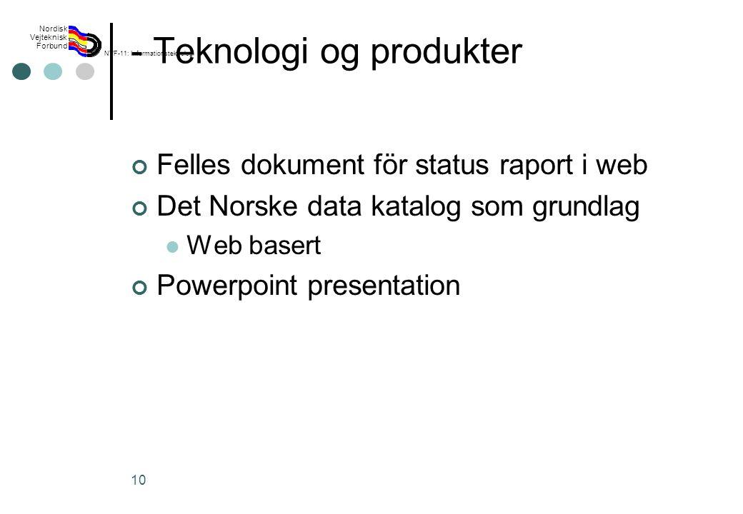 Rev 2003 Nordisk Vejteknisk Forbund NVF-11: Informationsteknologi 10 - Teknologi og produkter Felles dokument för status raport i web Det Norske data katalog som grundlag Web basert Powerpoint presentation