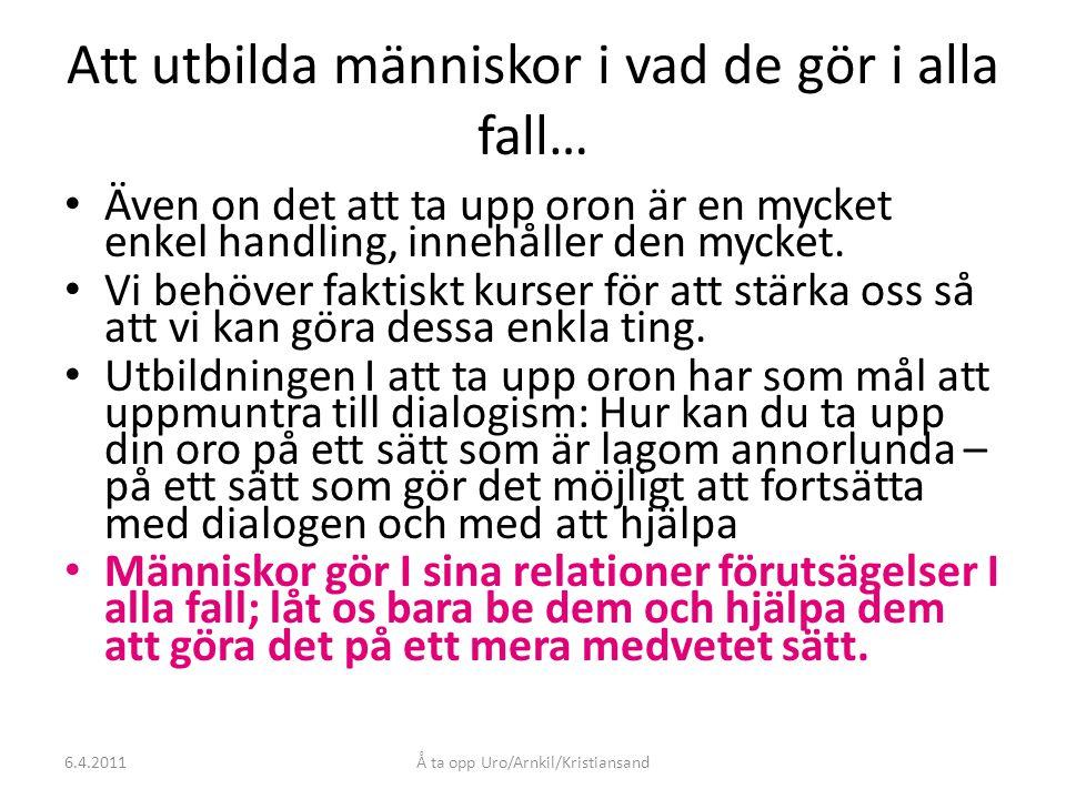 Å ta opp Uro/Arnkil/Kristiansand Att utbilda människor i vad de gör i alla fall… Även on det att ta upp oron är en mycket enkel handling, innehåller den mycket.