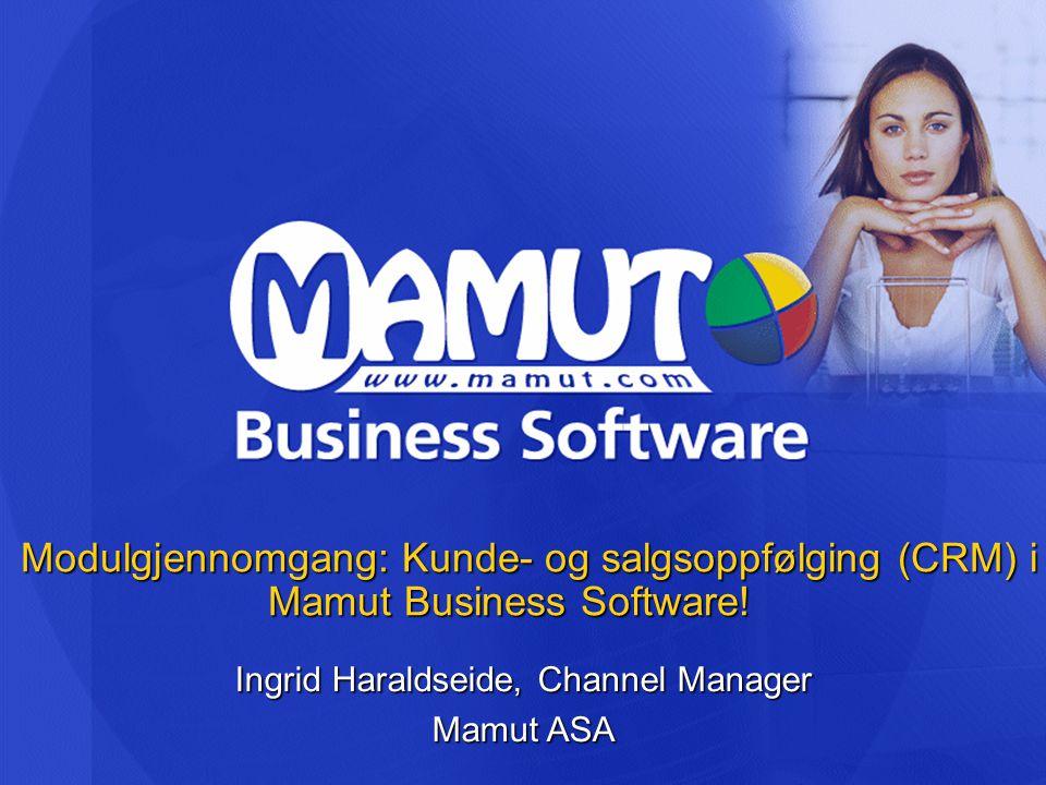 Modulgjennomgang: Kunde- og salgsoppfølging (CRM) i Mamut Business Software! Ingrid Haraldseide, Channel Manager Mamut ASA