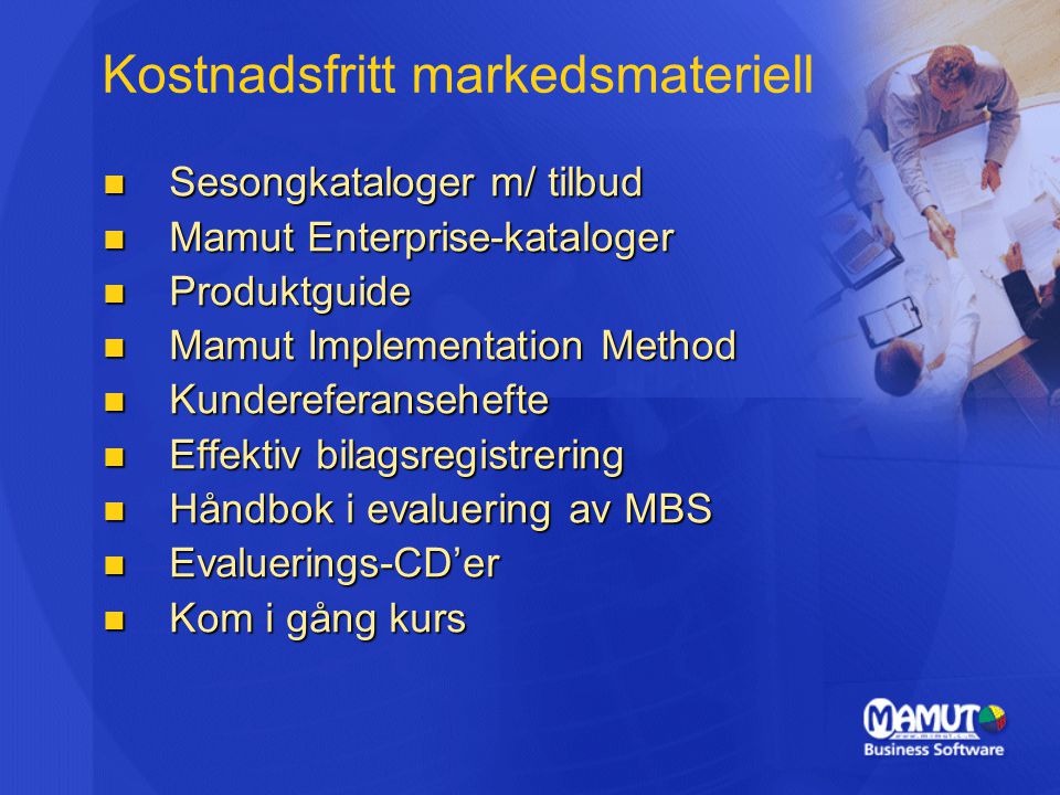 Kostnadsfritt markedsmateriell Sesongkataloger m/ tilbud Sesongkataloger m/ tilbud Mamut Enterprise-kataloger Mamut Enterprise-kataloger Produktguide
