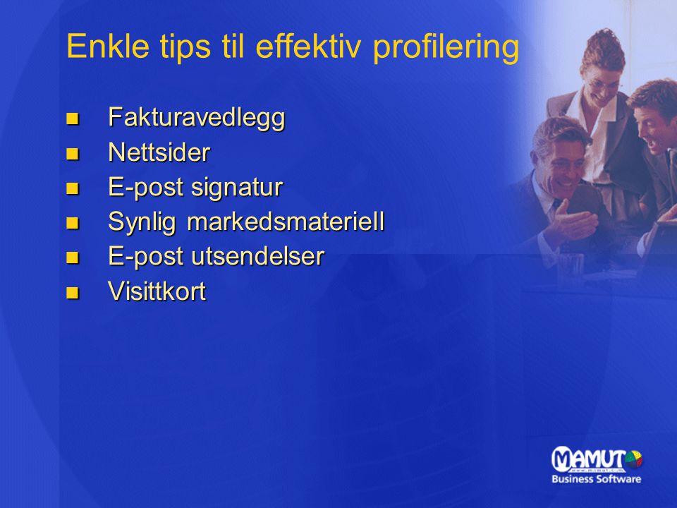 Enkle tips til effektiv profilering Fakturavedlegg Fakturavedlegg Nettsider Nettsider E-post signatur E-post signatur Synlig markedsmateriell Synlig m