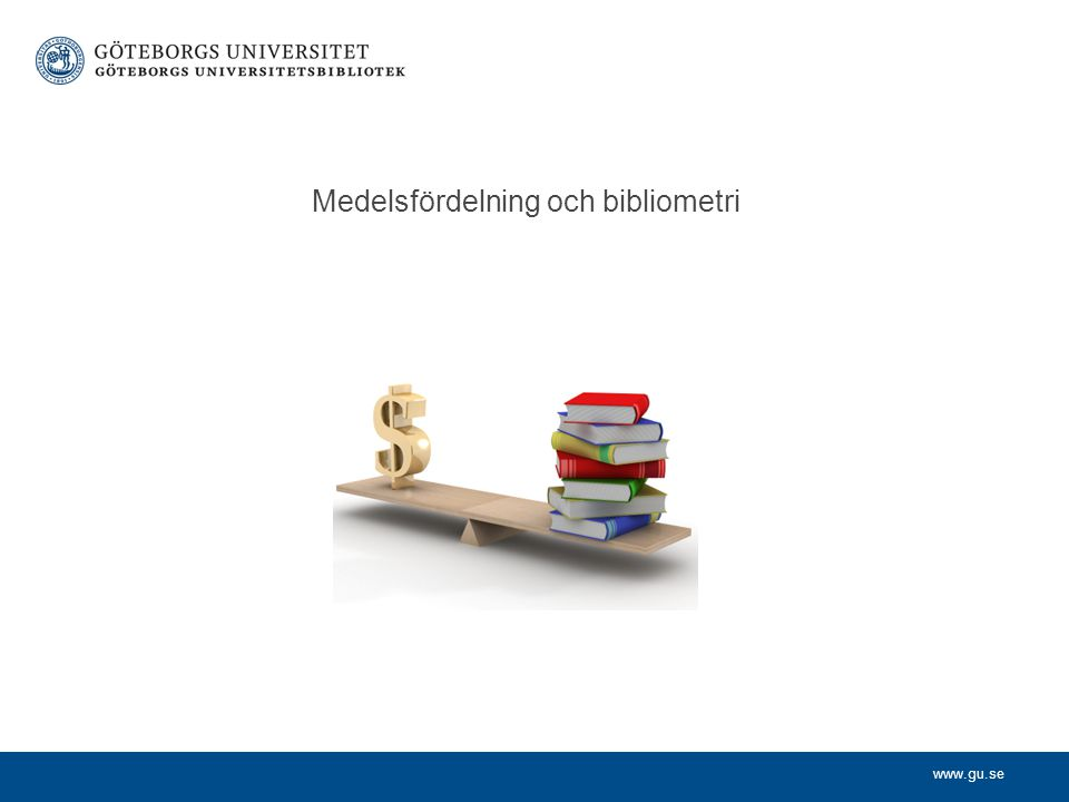 www.gu.se Medelsfördelning och bibliometri