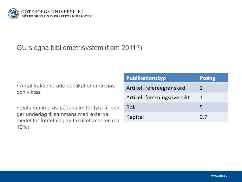www.gu.se GU:s egna bibliometrisystem (t om 2011?) Antal fraktionerade publikationer räknas och viktas Data summeras på fakultet för fyra år och ger underlag tillsammans med externa medel för fördelning av fakultetsmedlen (ca 10%) PublikationstypPoäng Artikel, refereegranskad1 Artikel, forskningsöversikt1 Bok5 Kapitel0,7