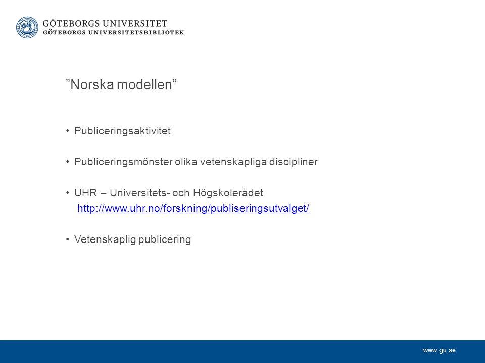 www.gu.se Norska modellen Publiceringsaktivitet Publiceringsmönster olika vetenskapliga discipliner UHR – Universitets- och Högskolerådet http://www.uhr.no/forskning/publiseringsutvalget/ Vetenskaplig publicering