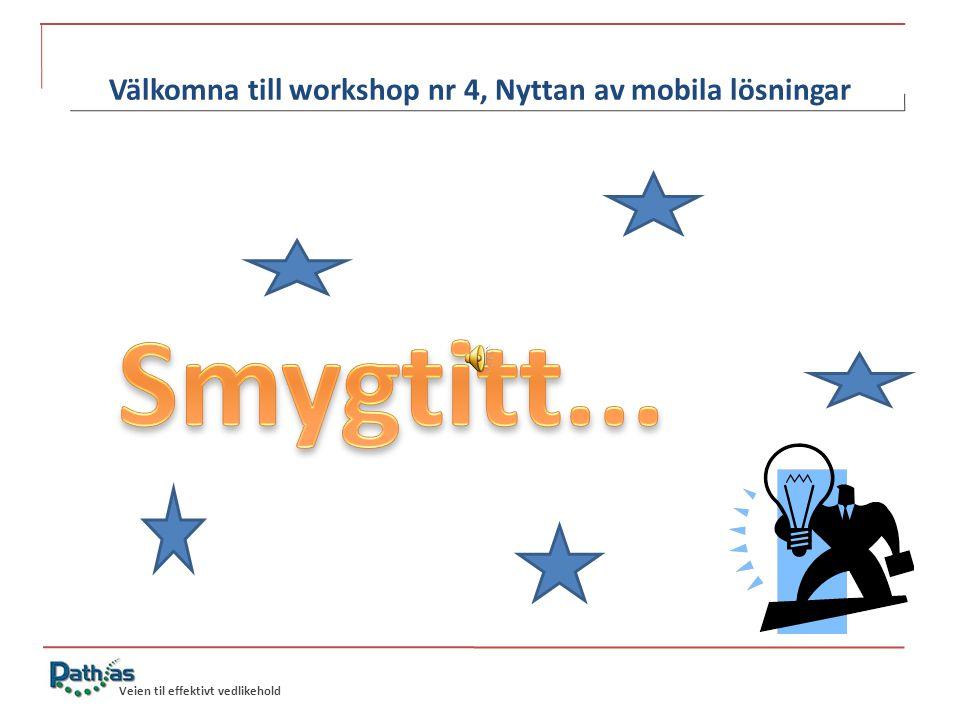 Veien til effektivt vedlikehold Välkomna till workshop nr 4, Nyttan av mobila lösningar