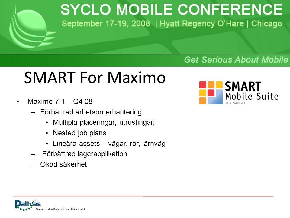 Veien til effektivt vedlikehold SMART For Maximo Maximo 7.1 – Q4 08 –Förbättrad arbetsorderhantering Multipla placeringar, utrustingar, Nested job plans Lineära assets – vägar, rör, järnväg – Förbättrad lagerapplikation –Ökad säkerhet Smart Mobile Suite – stödjer Maximo 7.1