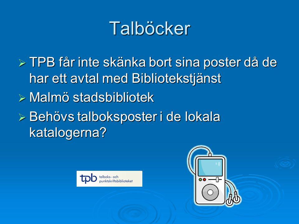 Talböcker  TPB får inte skänka bort sina poster då de har ett avtal med Bibliotekstjänst  Malmö stadsbibliotek  Behövs talboksposter i de lokala katalogerna