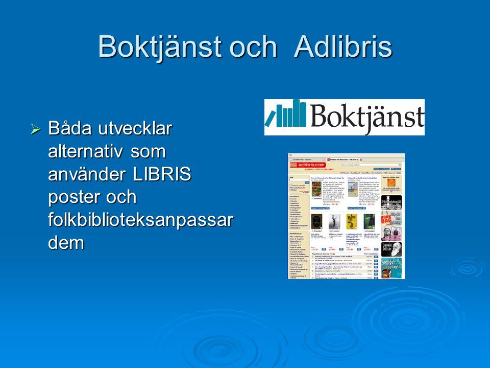 Boktjänst och Adlibris  Båda utvecklar alternativ som använder LIBRIS poster och folkbiblioteksanpassar dem