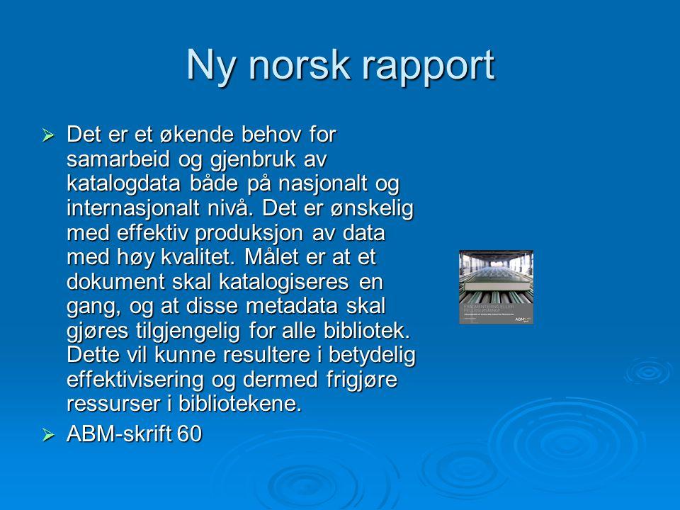 Ny norsk rapport  Det er et økende behov for samarbeid og gjenbruk av katalogdata både på nasjonalt og internasjonalt nivå. Det er ønskelig med effek