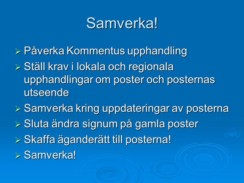 Samverka!  Påverka Kommentus upphandling  Ställ krav i lokala och regionala upphandlingar om poster och posternas utseende  Samverka kring uppdater