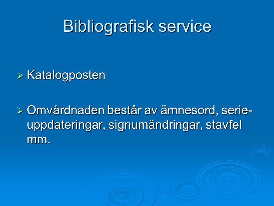 Bibliografisk service  Katalogposten  Omvårdnaden består av ämnesord, serie- uppdateringar, signumändringar, stavfel mm.