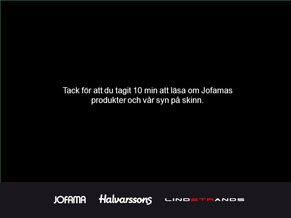 Tack för att du tagit 10 min att läsa om Jofamas produkter och vår syn på skinn.