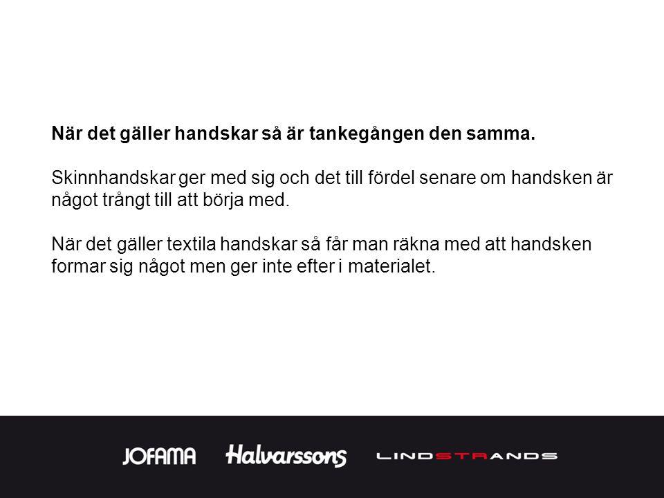 När det gäller handskar så är tankegången den samma. Skinnhandskar ger med sig och det till fördel senare om handsken är något trångt till att börja m