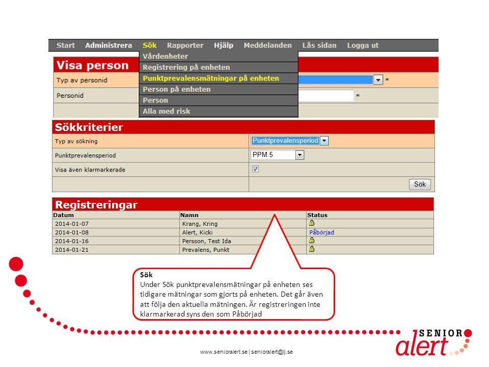www.senioralert.se | senioralert@lj.se Sök Under Sök punktprevalensmätningar på enheten ses tidigare mätningar som gjorts på enheten. Det går även att