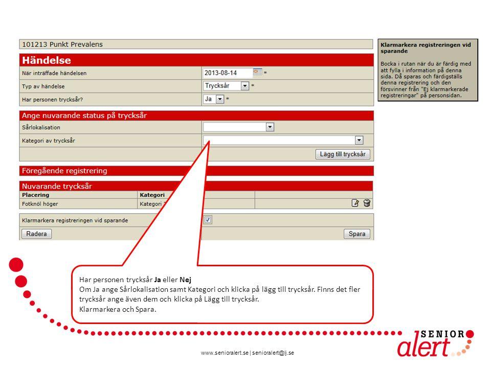 www.senioralert.se | senioralert@lj.se Har personen trycksår Ja eller Nej Om Ja ange Sårlokalisation samt Kategori och klicka på lägg till trycksår. F