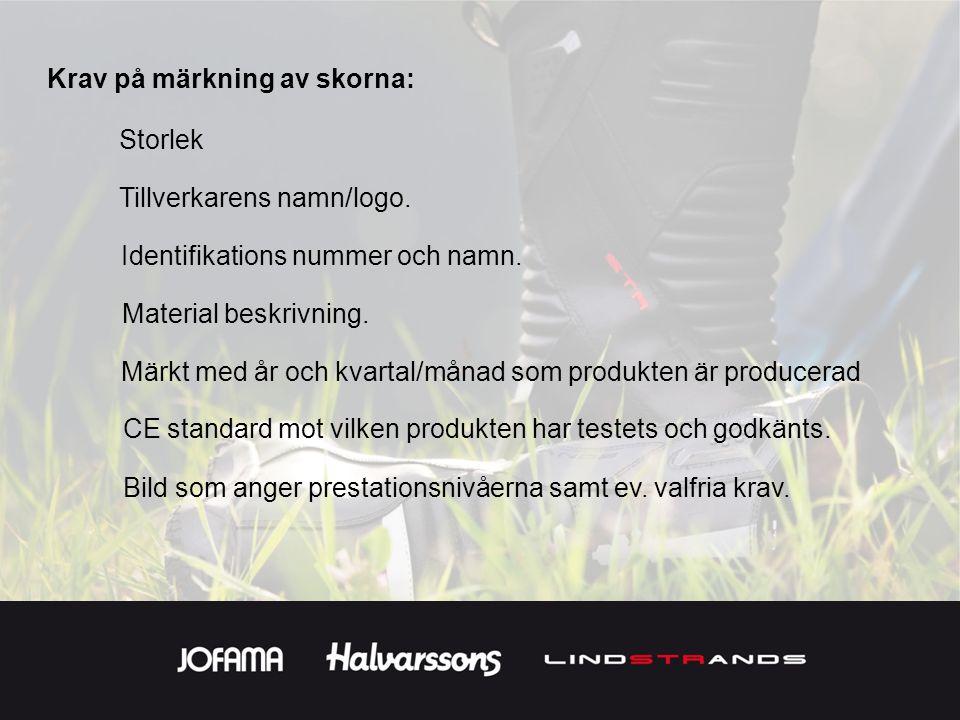 Krav på märkning av skorna: Storlek Tillverkarens namn/logo.