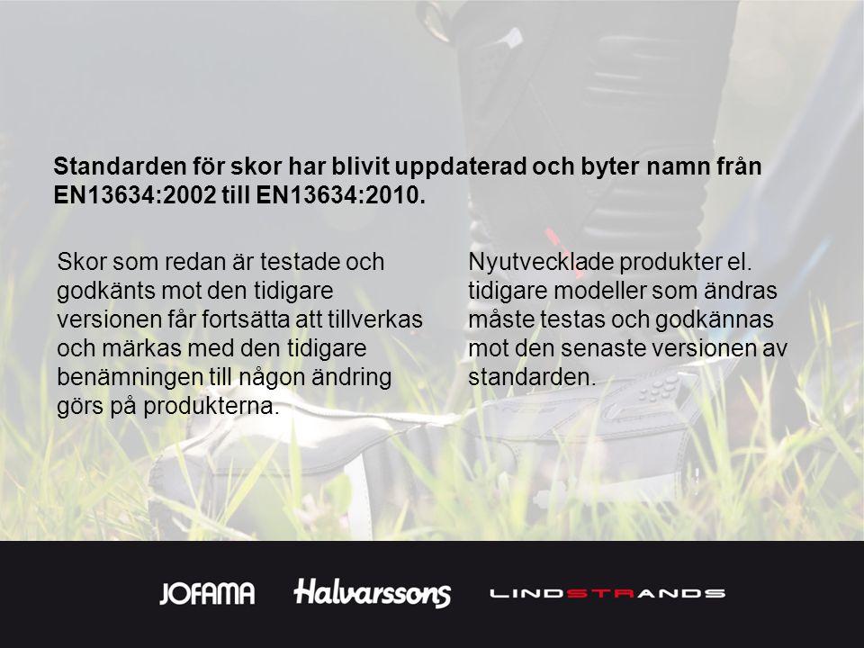 Standarden för skor har blivit uppdaterad och byter namn från EN13634:2002 till EN13634:2010.